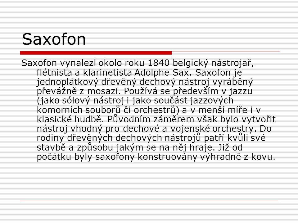 Saxofon vynalezl okolo roku 1840 belgický nástrojař, flétnista a klarinetista Adolphe Sax. Saxofon je jednoplátkový dřevěný dechový nástroj vyráběný p