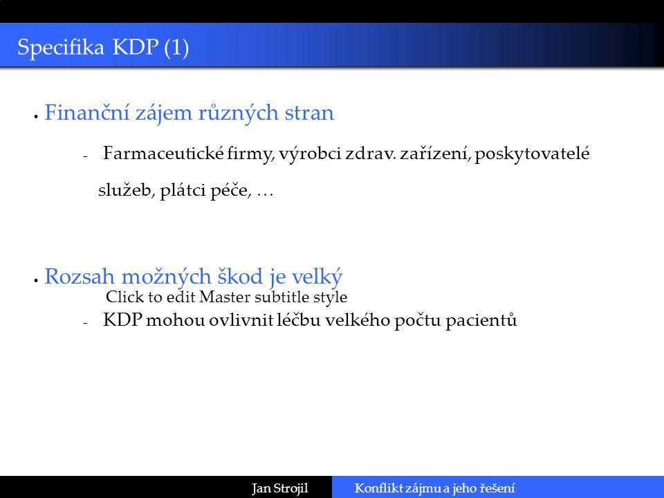 Click to edit Master subtitle style Specifika KDP (1) Jan Strojil  Finanční zájem různých stran  Farmaceutické firmy, výrobci zdrav.