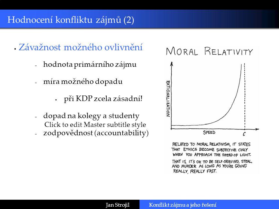 Click to edit Master subtitle style Hodnocení konfliktu zájmů (2) Jan Strojil  Závažnost možného ovlivnění  hodnota primárního zájmu  míra možného dopadu  při KDP zcela zásadní.