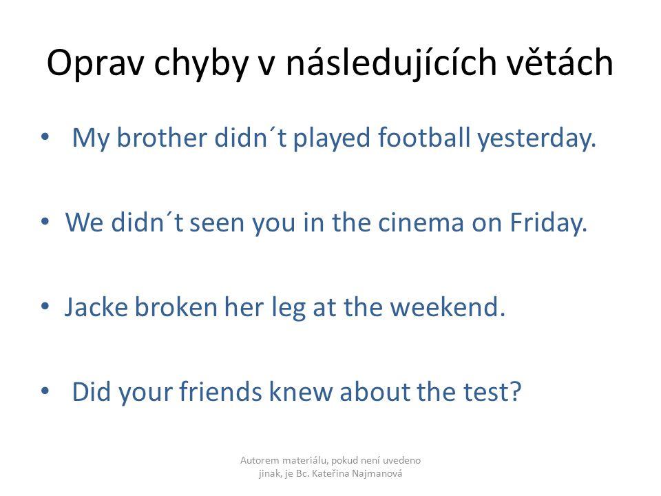 Oprav chyby v následujících větách My brother didn´t played football yesterday.