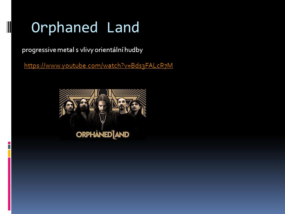 Orphaned Land progressive metal s vlivy orientální hudby https://www.youtube.com/watch?v=Bds3FALcR7M