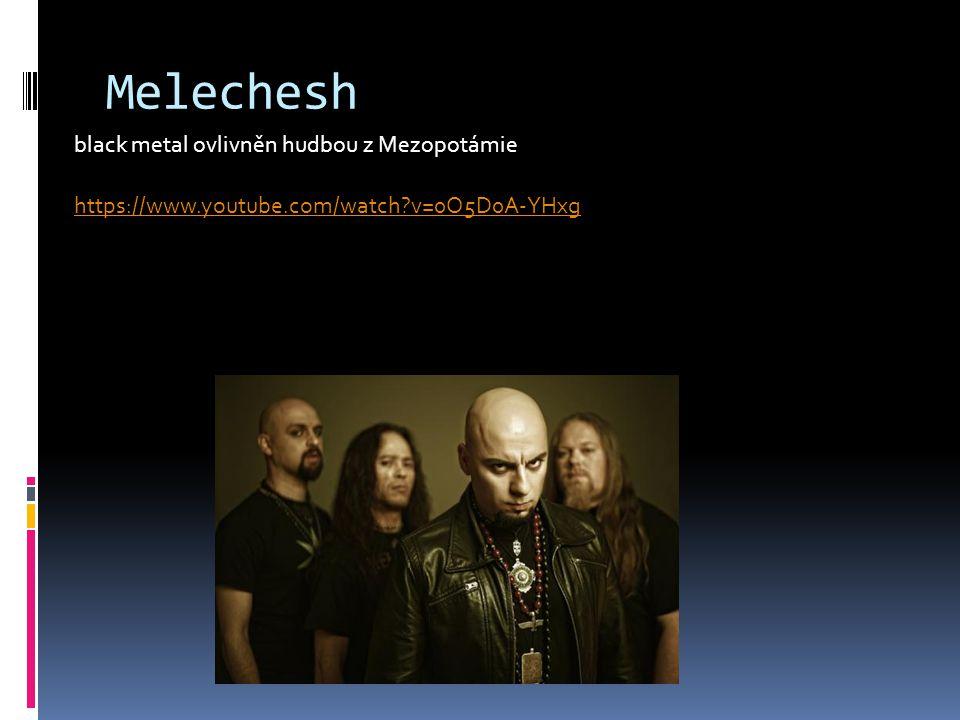 Melechesh black metal ovlivněn hudbou z Mezopotámie https://www.youtube.com/watch?v=0O5D0A-YHxg
