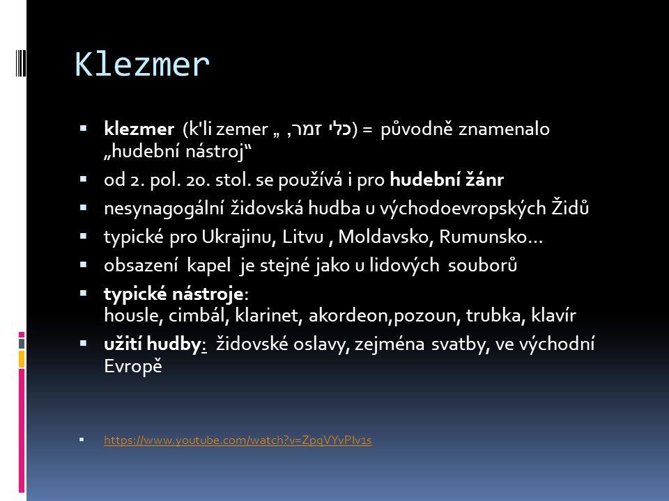 """Klezmer  klezmer (k'li zemer כלי זמר, """") = původně znamenalo """"hudební nástroj""""  od 2. pol. 20. stol. se používá i pro hudební žánr  nesynagogální ž"""