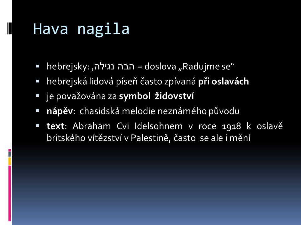 """Hava nagila  hebrejsky: הבה נגילה, = doslova """"Radujme se""""  hebrejská lidová píseň často zpívaná při oslavách  je považována za symbol židovství  n"""
