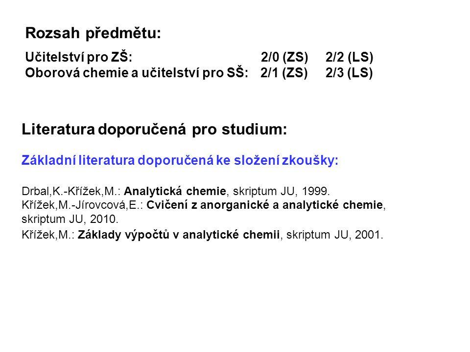 Literatura doporučená pro studium: Základní literatura doporučená ke složení zkoušky: Drbal,K.-Křížek,M.: Analytická chemie, skriptum JU, 1999. Křížek