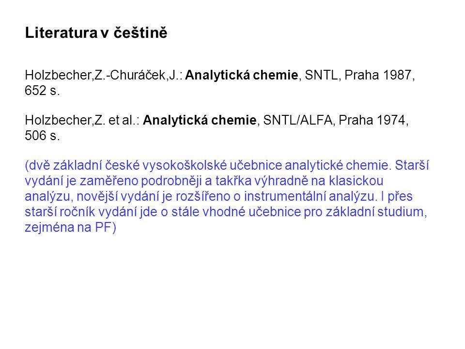 Holzbecher,Z.-Churáček,J.: Analytická chemie, SNTL, Praha 1987, 652 s. Holzbecher,Z. et al.: Analytická chemie, SNTL/ALFA, Praha 1974, 506 s. (dvě zák