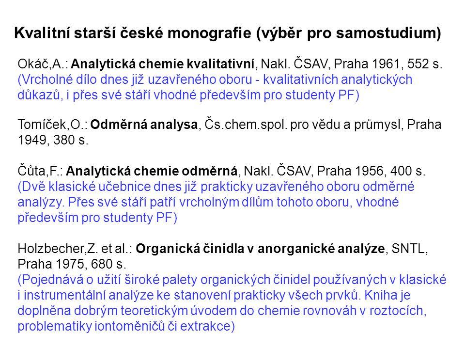 Kvalitní starší české monografie (výběr pro samostudium) Okáč,A.: Analytická chemie kvalitativní, Nakl. ČSAV, Praha 1961, 552 s. (Vrcholné dílo dnes j