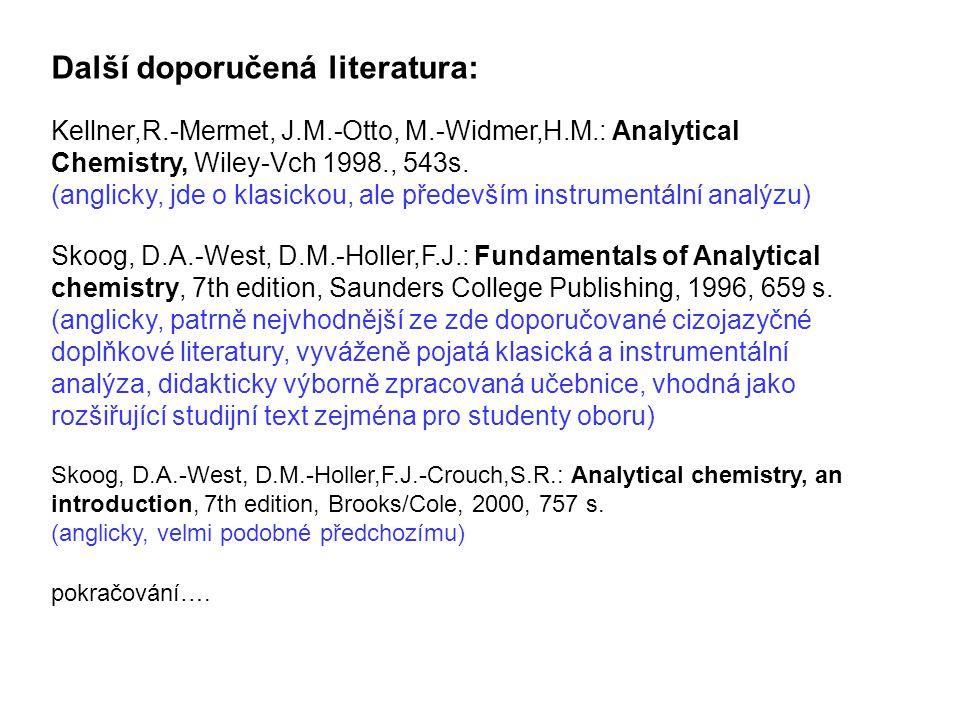 Další doporučená literatura: Kellner,R.-Mermet, J.M.-Otto, M.-Widmer,H.M.: Analytical Chemistry, Wiley-Vch 1998., 543s. (anglicky, jde o klasickou, al