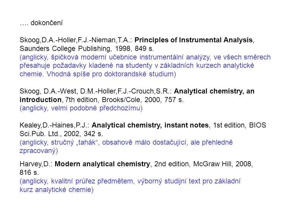 Harvey,D.: Modern analytical chemistry, 2nd edition, McGraw Hill, 2008, 816 s. (anglicky, kvalitní průřez předmětem, výborný studijní text pro základn
