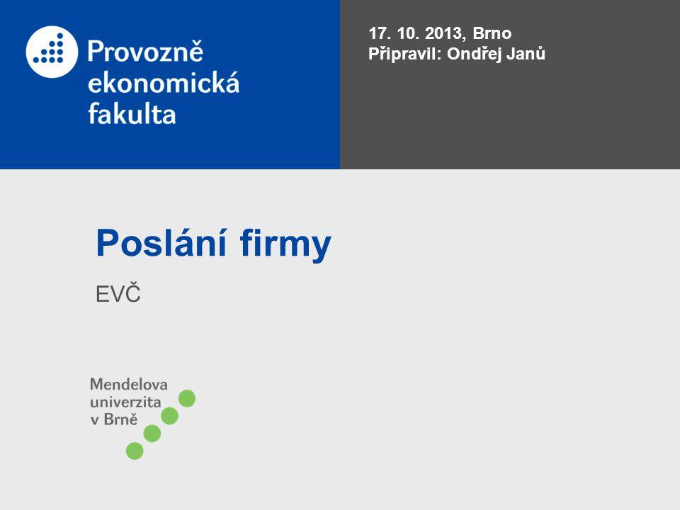 Poslání firmy EVČ 17. 10. 2013, Brno Připravil: Ondřej Janů