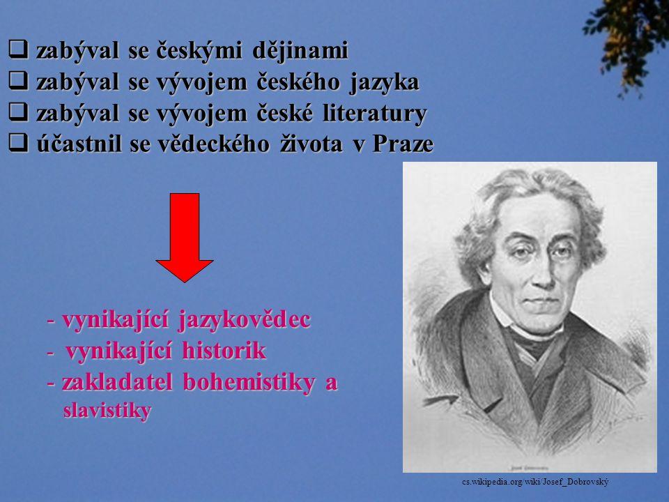Josef Dobrovský (1753 – 1829) www.reflex.cz/Clanek13840.html Požaduji svědectví, spolehlivá svědectví - nikoliv možnosti; důkazy - nikoliv deklamace, prohlásil roku 1786.