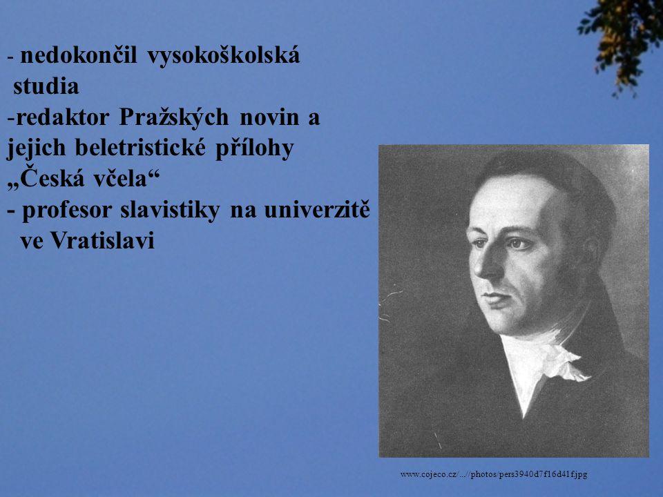 František Ladislav Čelakovský (1799 – 1852) en.wikipedia.org/wiki/František_Čelakovský - básník - kritik - publicista - překladatel (ruš.,pol., něm., ang.) - básník - sběratel lidové poezie