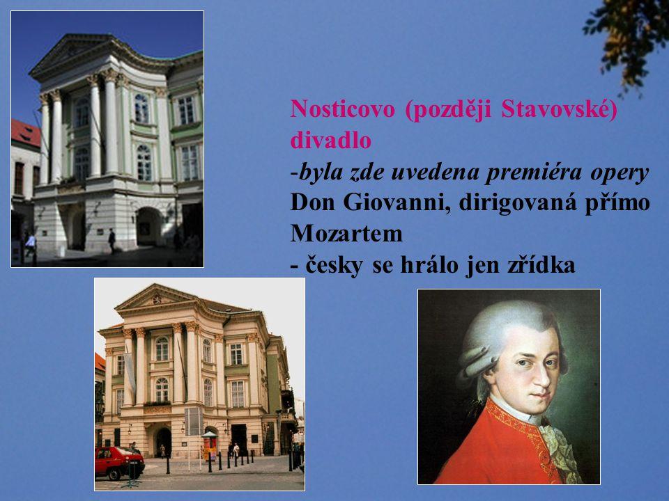 Nosticovo (později Stavovské) divadlo -byla zde uvedena premiéra opery Don Giovanni, dirigovaná přímo Mozartem - česky se hrálo jen zřídka