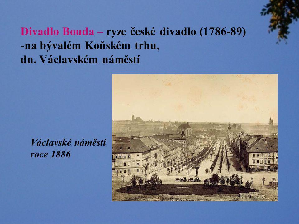 Divadlo Bouda – ryze české divadlo (1786-89) -na bývalém Koňském trhu, dn.