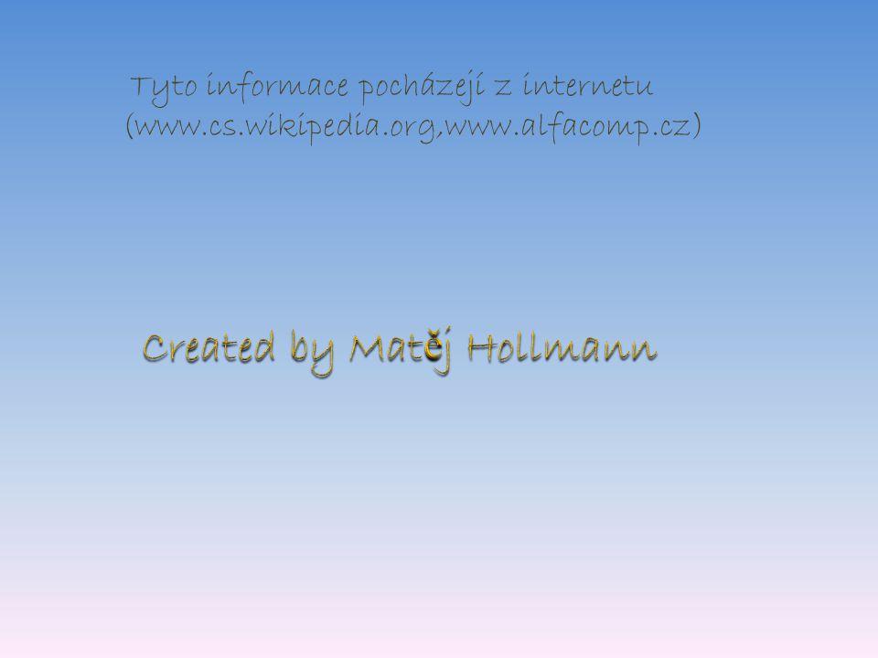Tyto informace pocházejí z internetu (www.cs.wikipedia.org,www.alfacomp.cz)