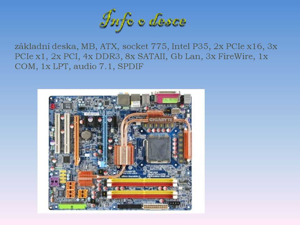 základní deska, MB, ATX, socket 775, Intel P35, 2x PCIe x16, 3x PCIe x1, 2x PCI, 4x DDR3, 8x SATAII, Gb Lan, 3x FireWire, 1x COM, 1x LPT, audio 7.1, SPDIF