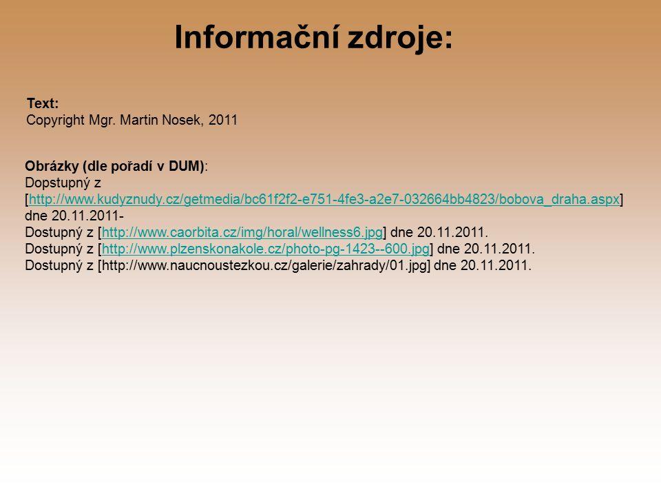 Obrázky (dle pořadí v DUM): Dopstupný z [http://www.kudyznudy.cz/getmedia/bc61f2f2-e751-4fe3-a2e7-032664bb4823/bobova_draha.aspx] dne 20.11.2011-http://www.kudyznudy.cz/getmedia/bc61f2f2-e751-4fe3-a2e7-032664bb4823/bobova_draha.aspx Dostupný z [http://www.caorbita.cz/img/horal/wellness6.jpg] dne 20.11.2011.http://www.caorbita.cz/img/horal/wellness6.jpg Dostupný z [http://www.plzenskonakole.cz/photo-pg-1423--600.jpg] dne 20.11.2011.http://www.plzenskonakole.cz/photo-pg-1423--600.jpg Dostupný z [http://www.naucnoustezkou.cz/galerie/zahrady/01.jpg] dne 20.11.2011.