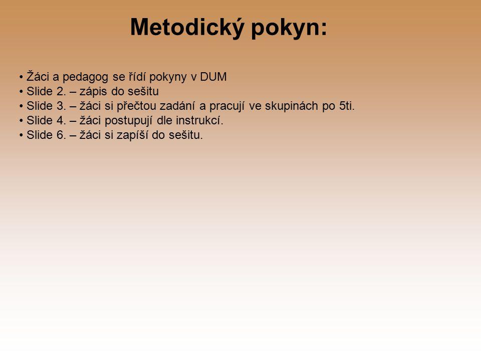 Metodický pokyn: Žáci a pedagog se řídí pokyny v DUM Slide 2.