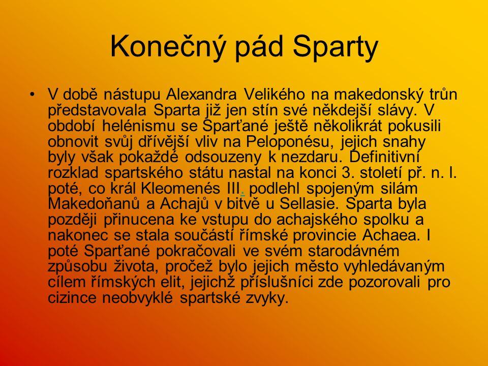 Konečný pád Sparty V době nástupu Alexandra Velikého na makedonský trůn představovala Sparta již jen stín své někdejší slávy. V období helénismu se Sp
