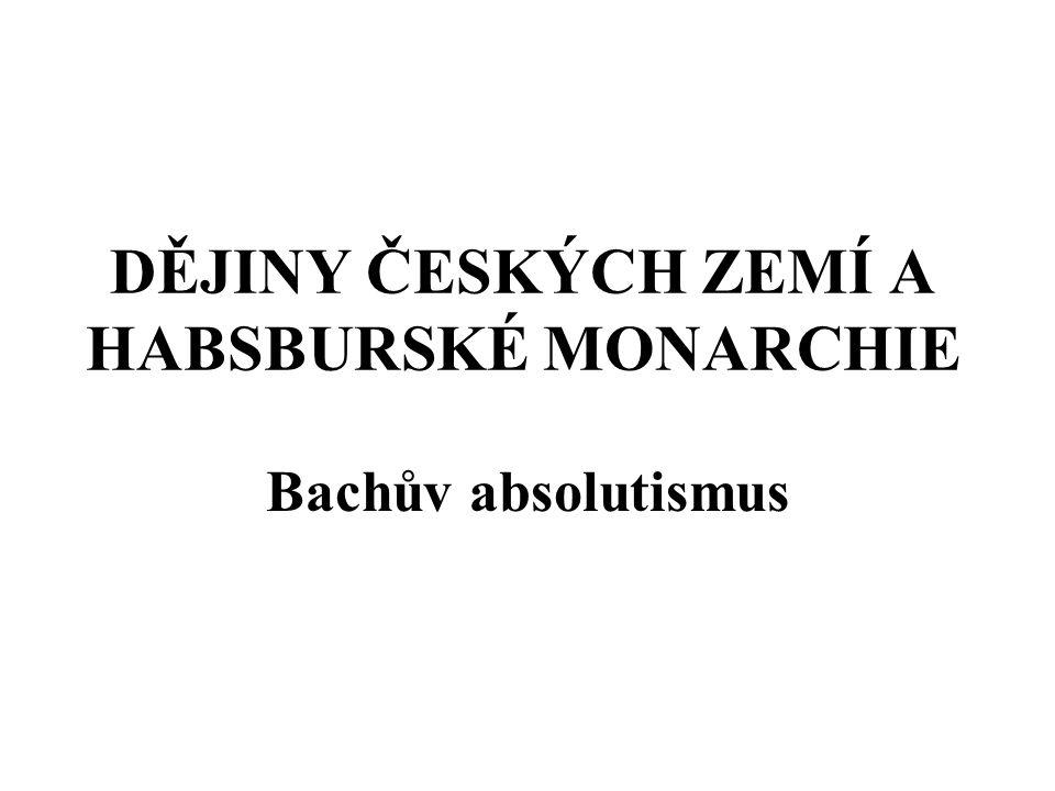 DĚJINY ČESKÝCH ZEMÍ A HABSBURSKÉ MONARCHIE Bachův absolutismus