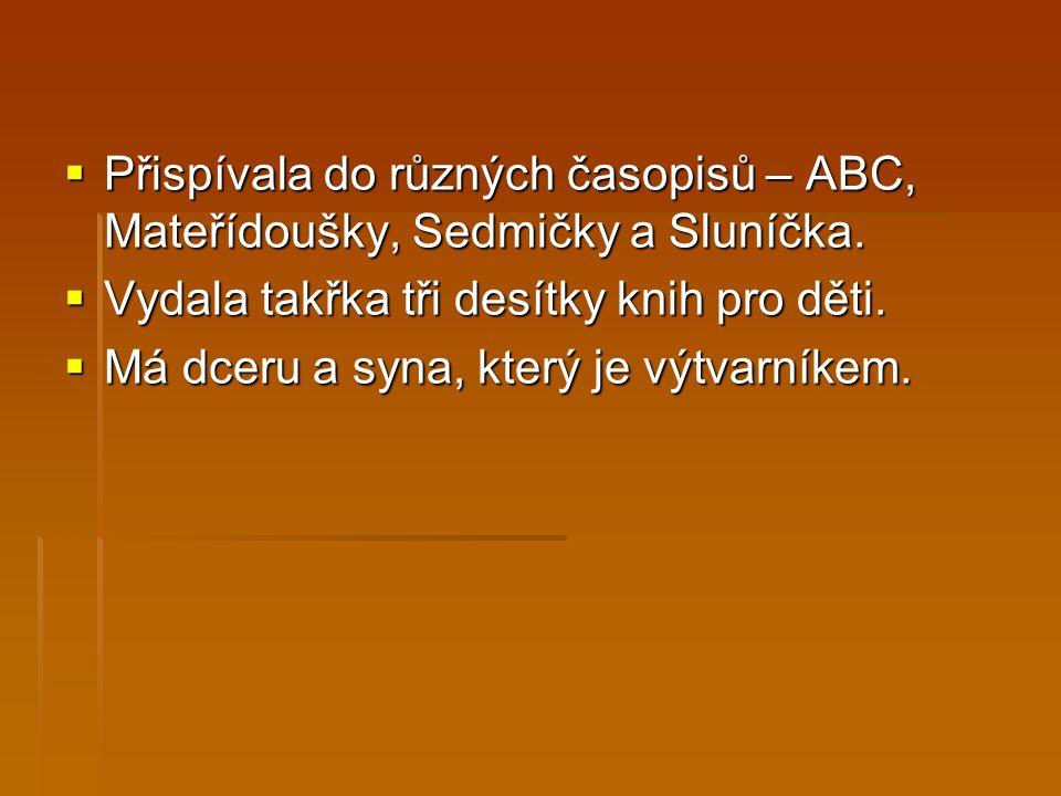  Přispívala do různých časopisů – ABC, Mateřídoušky, Sedmičky a Sluníčka.