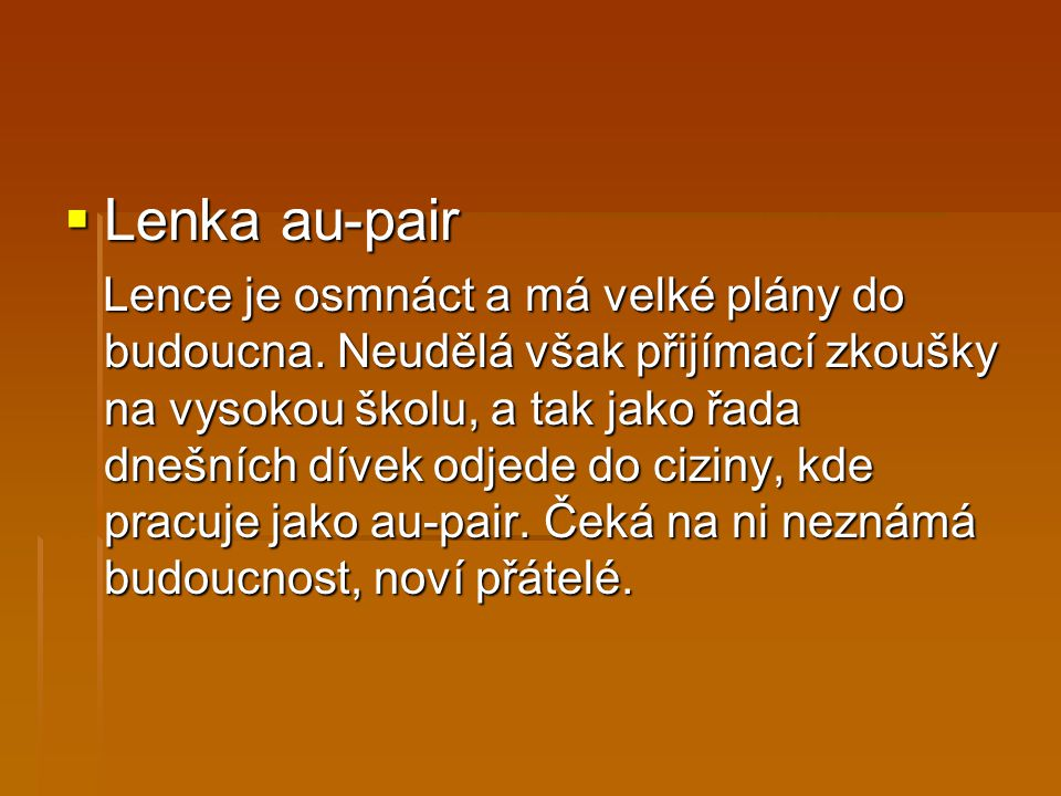  Lenka au-pair Lence je osmnáct a má velké plány do budoucna.