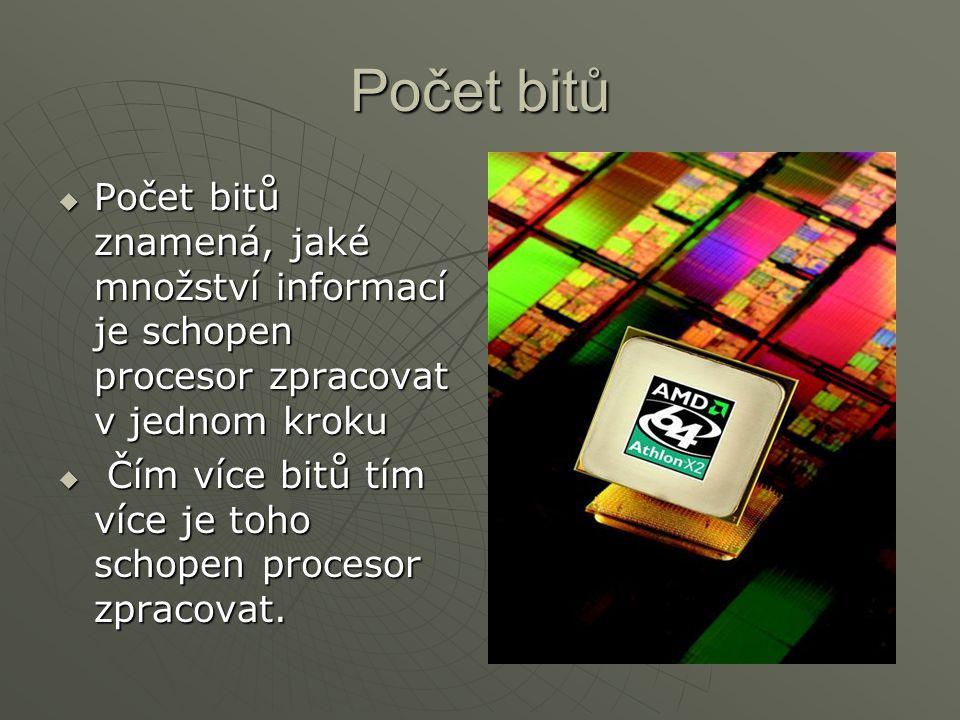 Počet bitů  Počet bitů znamená, jaké množství informací je schopen procesor zpracovat v jednom kroku  Čím více bitů tím více je toho schopen procesor zpracovat.