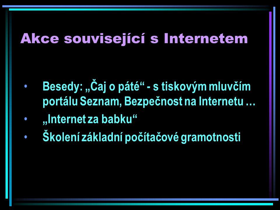 """Akce související s Internetem Besedy: """"Čaj o páté - s tiskovým mluvčím portálu Seznam, Bezpečnost na Internetu … """"Internet za babku Školení základní počítačové gramotnosti"""
