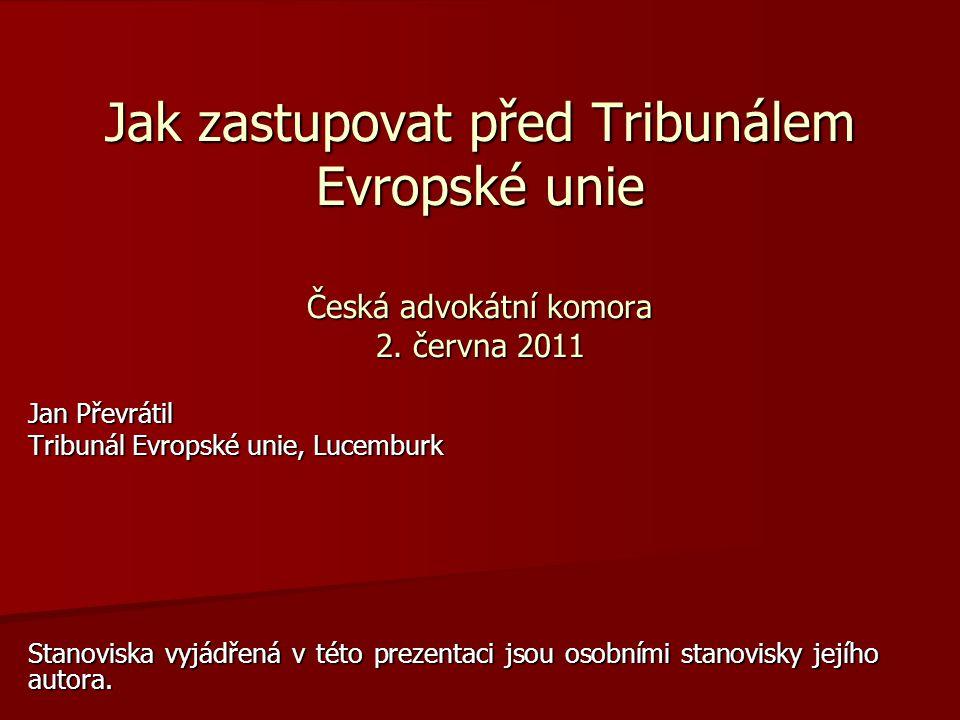 Jak zastupovat před Tribunálem Evropské unie Česká advokátní komora 2.
