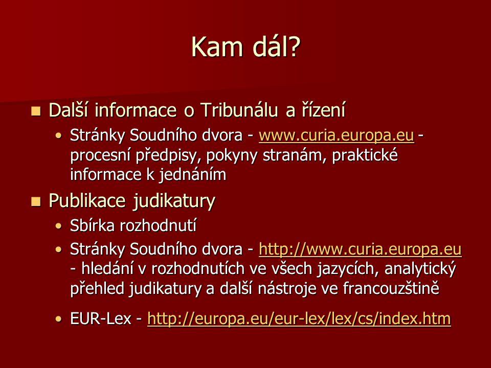Kam dál? Další informace o Tribunálu a řízení Další informace o Tribunálu a řízení Stránky Soudního dvora - www.curia.europa.eu - procesní předpisy, p