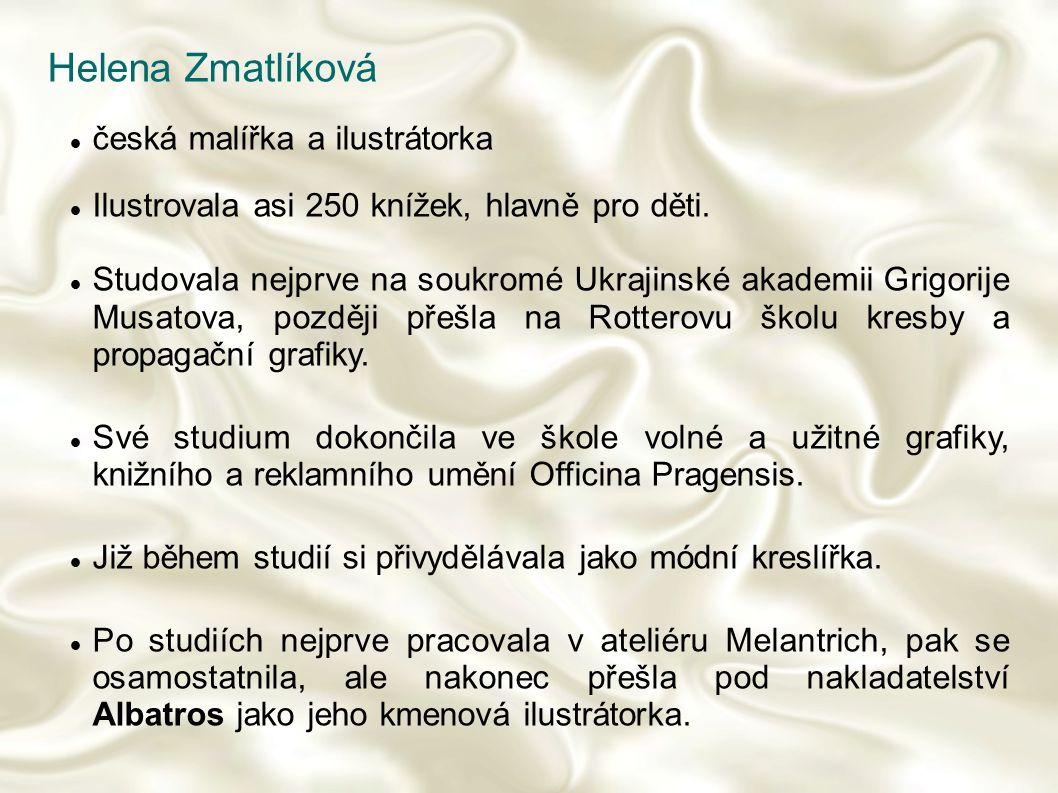 Helena Zmatlíková česká malířka a ilustrátorka Ilustrovala asi 250 knížek, hlavně pro děti. Studovala nejprve na soukromé Ukrajinské akademii Grigorij