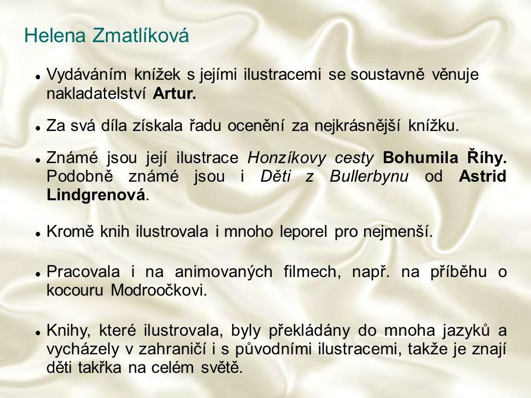 Helena Zmatlíková Vydáváním knížek s jejími ilustracemi se soustavně věnuje nakladatelství Artur. Za svá díla získala řadu ocenění za nejkrásnější kní