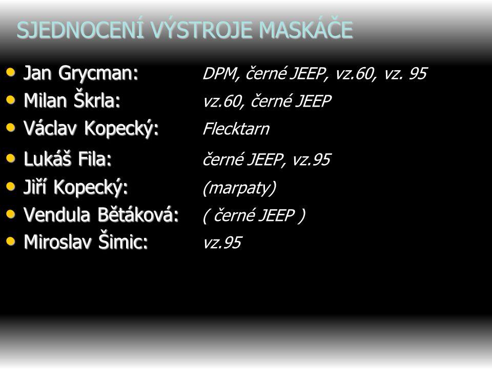 SJEDNOCENÍ VÝSTROJE MASKÁČE Jan Grycman: Jan Grycman: DPM, černé JEEP, vz.60, vz.