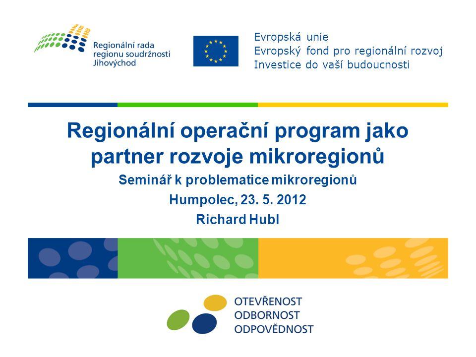 Regionální operační program jako partner rozvoje mikroregionů Seminář k problematice mikroregionů Humpolec, 23.