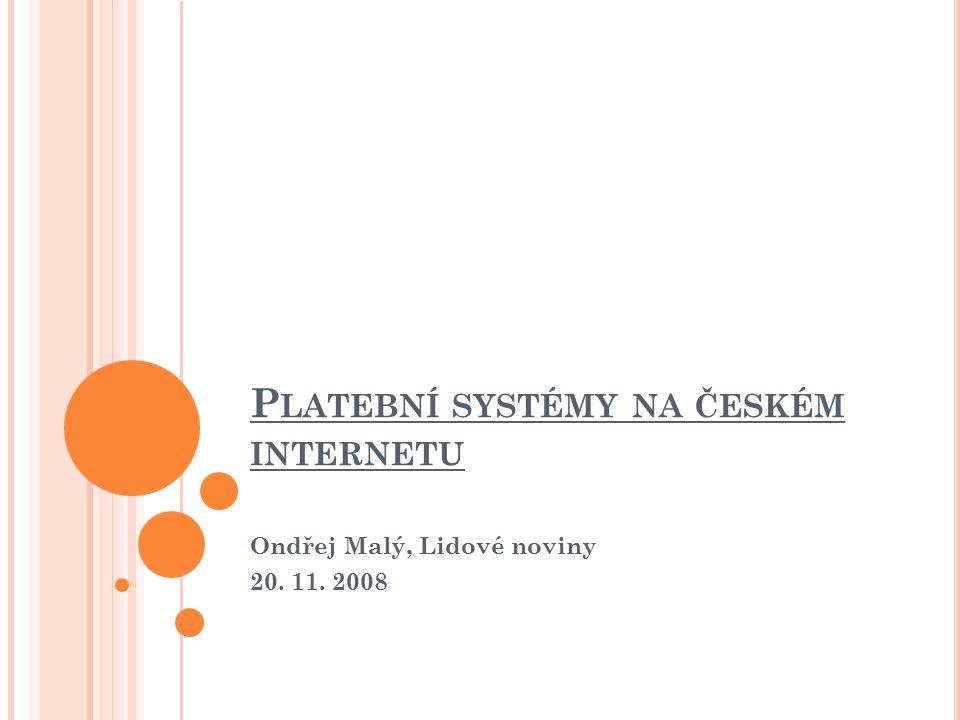 P LATEBNÍ SYSTÉMY NA ČESKÉM INTERNETU Ondřej Malý, Lidové noviny 20. 11. 2008
