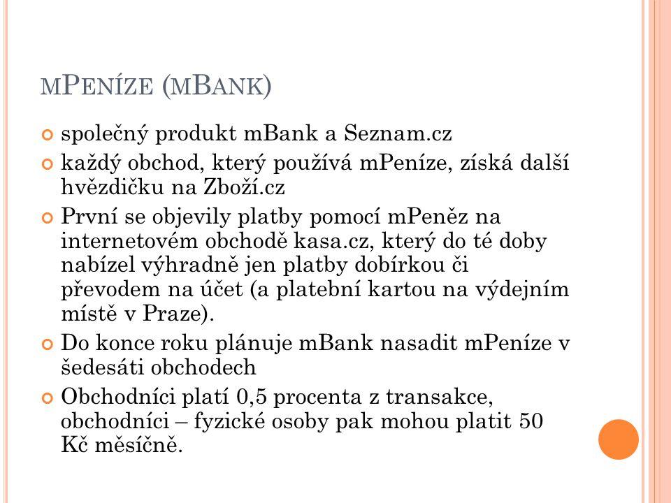 M P ENÍZE ( M B ANK ) společný produkt mBank a Seznam.cz každý obchod, který používá mPeníze, získá další hvězdičku na Zboží.cz První se objevily platby pomocí mPeněz na internetovém obchodě kasa.cz, který do té doby nabízel výhradně jen platby dobírkou či převodem na účet (a platební kartou na výdejním místě v Praze).