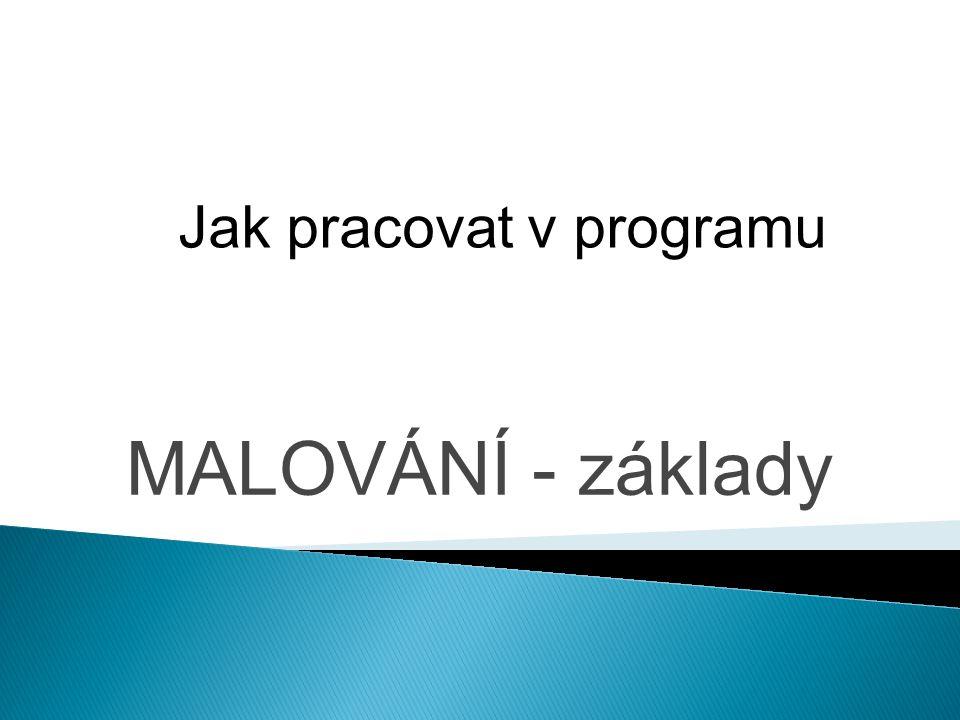 MALOVÁNÍ - základy Jak pracovat v programu
