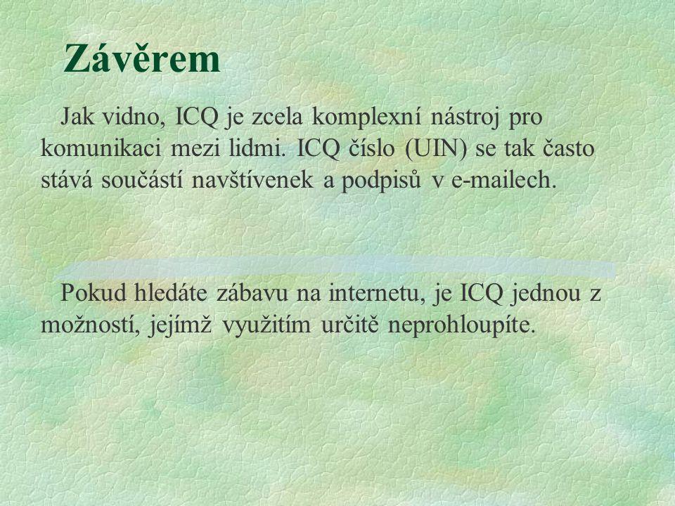 Závěrem Jak vidno, ICQ je zcela komplexní nástroj pro komunikaci mezi lidmi.
