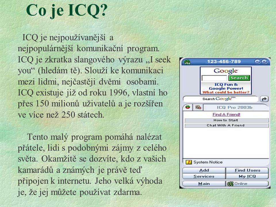 Co je ICQ. ICQ je nejpoužívanější a nejpopulárnější komunikační program.