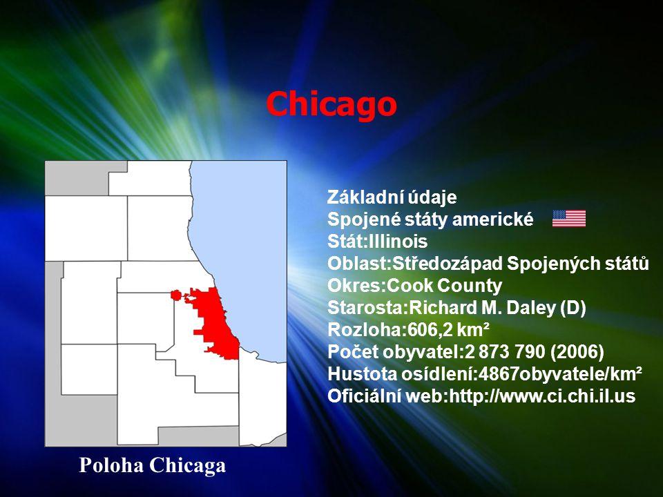 Chicago Poloha Chicaga Základní údaje Spojené státy americké Stát:Illinois Oblast:Středozápad Spojených států Okres:Cook County Starosta:Richard M.