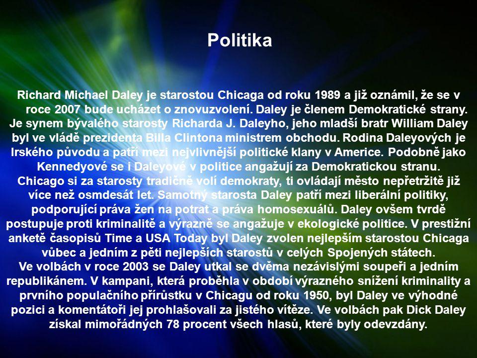 Politika Richard Michael Daley je starostou Chicaga od roku 1989 a již oznámil, že se v roce 2007 bude ucházet o znovuzvolení.