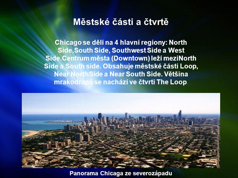 Městské části a čtvrtě Chicago se dělí na 4 hlavní regiony: North Side,South Side, Southwest Side a West Side.Centrum města (Downtown) leží meziNorth Side a South side.