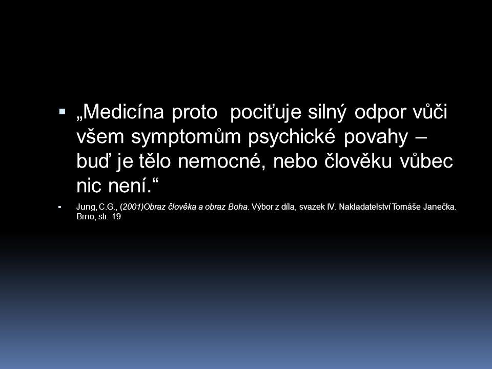 """ """"Medicína proto pociťuje silný odpor vůči všem symptomům psychické povahy – buď je tělo nemocné, nebo člověku vůbec nic není.""""  Jung, C.G., (2001)O"""
