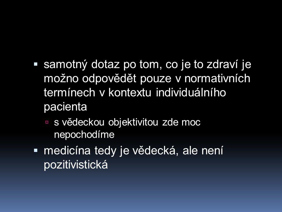  samotný dotaz po tom, co je to zdraví je možno odpovědět pouze v normativních termínech v kontextu individuálního pacienta  s vědeckou objektivitou