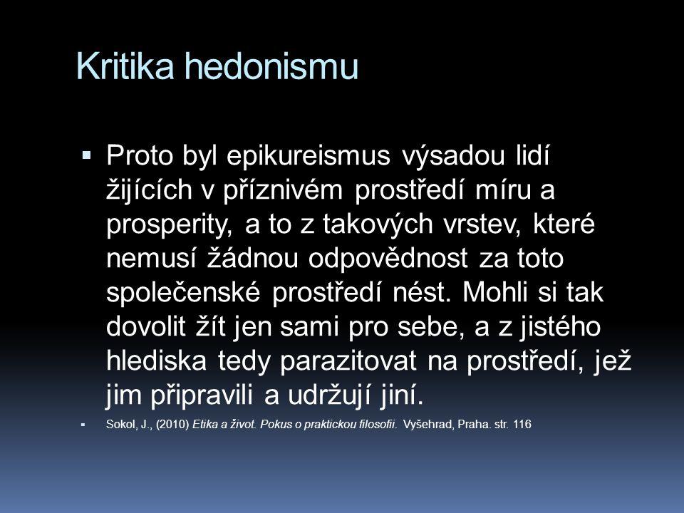 Kritika hedonismu  Proto byl epikureismus výsadou lidí žijících v příznivém prostředí míru a prosperity, a to z takových vrstev, které nemusí žádnou