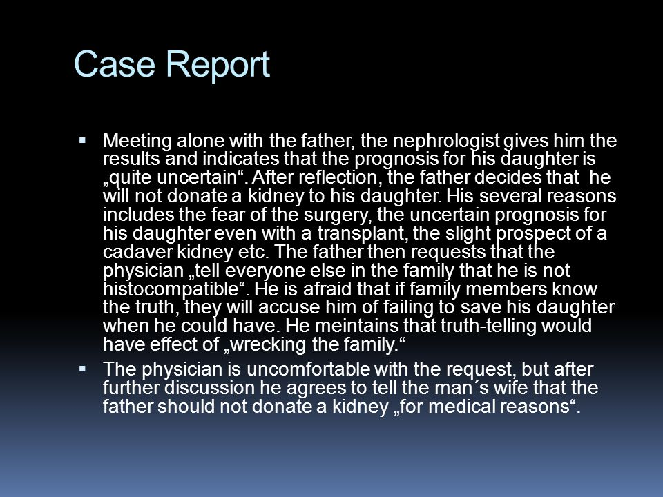 "Case Report  Meeting alone with the father, the nephrologist gives him the results and indicates that the prognosis for his daughter is ""quite uncert"