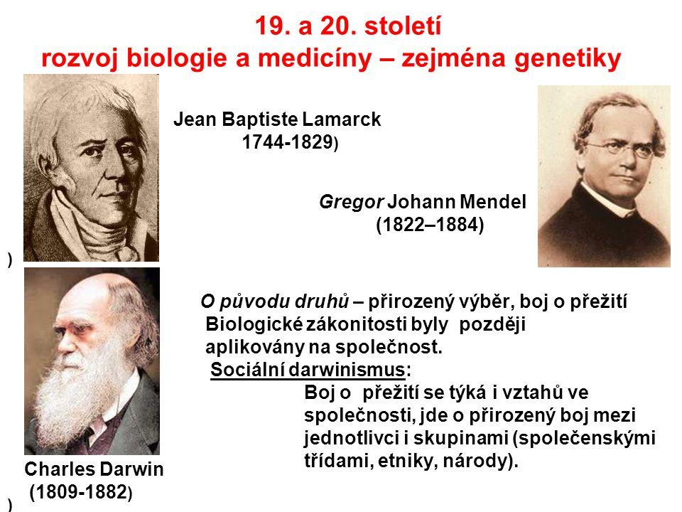 19. a 20. století rozvoj biologie a medicíny – zejména genetiky Jean Baptiste Lamarck 1744-1829 ) ) O původu druhů – přirozený výběr, boj o přežití Bi