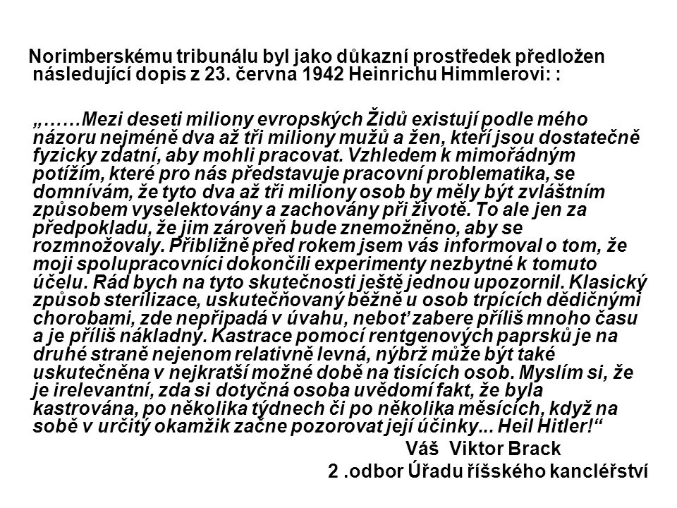 """Norimberskému tribunálu byl jako důkazní prostředek předložen následující dopis z 23. června 1942 Heinrichu Himmlerovi: : """"……Mezi deseti miliony evrop"""