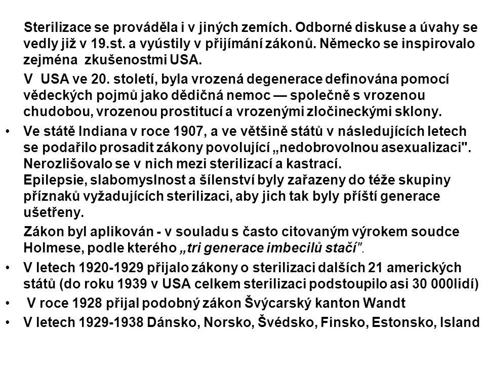 Sterilizace se prováděla i v jiných zemích. Odborné diskuse a úvahy se vedly již v 19.st. a vyústily v přijímání zákonů. Německo se inspirovalo zejmén
