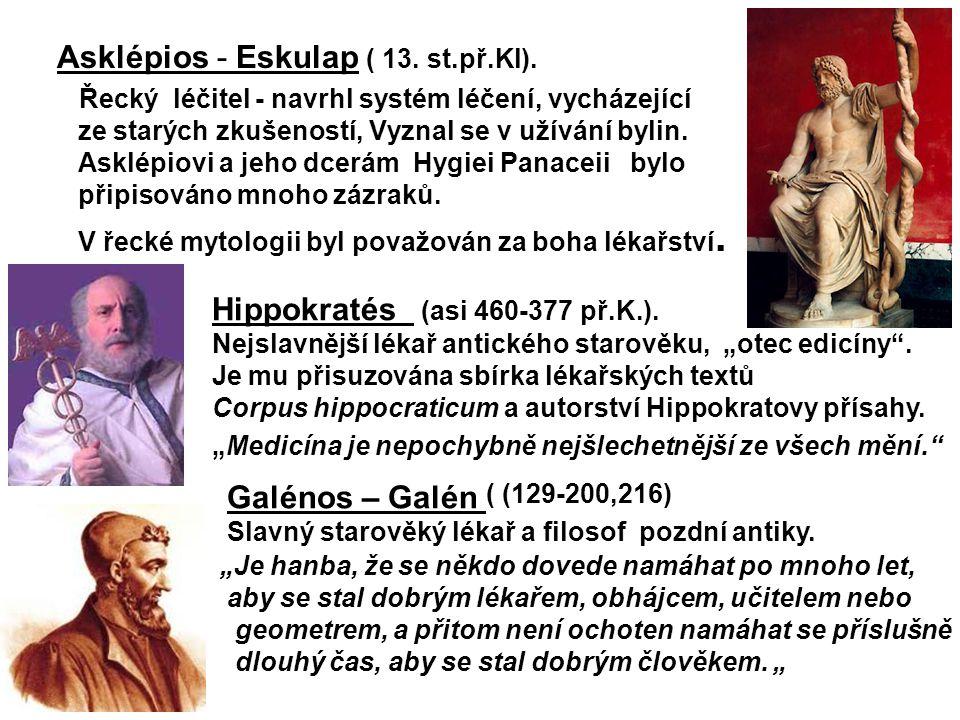 Asklépios - Eskulap ( 13. st.př.Kl). Řecký léčitel - navrhl systém léčení, vycházející ze starých zkušeností, Vyznal se v užívání bylin. Asklépiovi a